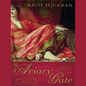 The Aviary Gate: A Novel | [Katie Hickman]