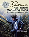 The Constant Agent: 32 Proven Real Estate Marketing Ideas to Build into Your Business Daily