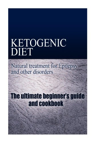 Ketogenic Diet - Natural treatment for Epilepsy and other disorders: (The Ketongenic Diet Cookbook and beginner's guide - Ketogenic diet for beginners) by NaturalCure Publishing