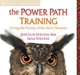 Jose Stevens Phd The Power Path Training: Living the Secrets of the Inner Shaman