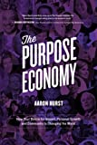 The Purpose Economy: How Your Desire for Impact, Personal Growth and Community Is Changing the World, by Aaron Hurst (2014)