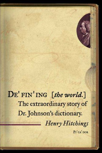 Defining the World: The Extraordinary Story of Dr Johnson's Dictionary, Henry Hitchings