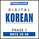Korean Phase 1, Unit 26-30: Learn to Speak and Understand Korean with Pimsleur Language Programs  by  Pimsleur