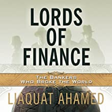 Lords of Finance: The Bankers Who Broke the World (       UNABRIDGED) by Liaquat Ahamed Narrated by Stephen Hoye