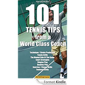 101 Tennis Tips From A World Class Coach: A Common Sense Approach to Tennis (101 Tennis Tips From A World Class Tennis Coach) (English Edition)