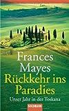 Rückkehr ins Paradies. Unser Jahr in der Toscana.
