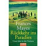 """R�ckkehr ins Paradies: Unser Jahr in der Toskanavon """"Frances Mayes"""""""