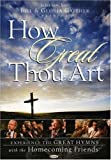 Bill and Gloria Gaither and Their Homecoming Friends: How Great Thou Art (2007)