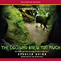 The Dog Who Knew Too Much: A Chet and Bernie Mystery (       UNABRIDGED) by Spencer Quinn Narrated by Jim Frangione