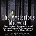 The Mysterious Midwest: Mysteries, Legends, and Unexplained Phenomena in America's Heartland Audiobook by  Charles River Editors, Sean McLachlan Narrated by Dan Gallagher