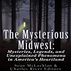 The Mysterious Midwest: Mysteries, Legends, and Unexplained Phenomena in America's Heartland Hörbuch von  Charles River Editors, Sean McLachlan Gesprochen von: Dan Gallagher