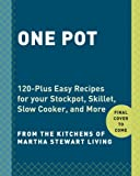 Martha Stewart Living Magazine One Pot: 120+ Easy Meals from Your Skillet, Slow Cooker, Stockpot, and More