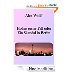 Holms erster Fall oder Ein Skandal in Berlin (Holms Flle)