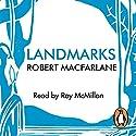 Landmarks (       UNABRIDGED) by Robert Macfarlane Narrated by Roy McMillan