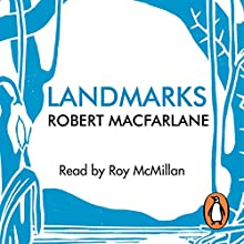 Landmarks (       UNABRIDGED) by Robert Macfarlane Narrated by Roy McMillan