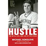 Hustle: The Myth, Life, and Lies of Pete Rose ~ Michael Y. Sokolove