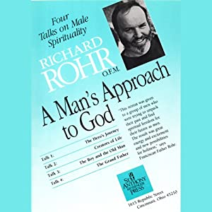 A Man's Approach to God: Four Talks on Male Spirituality | [Richard Rohr]