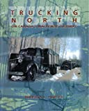 img - for Trucking North On Canada's Mackenzie Highway book / textbook / text book
