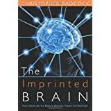 The Imprinted Brain: How Genes Set the Balance of the Mind Between Autism and Psychosis ~ C. R. Badcock
