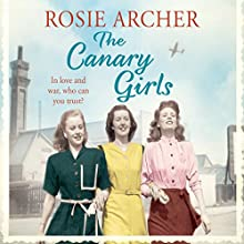 The Canary Girls: The Bomb Girls, Book 2 Audiobook by Rosie Archer Narrated by Helen Lloyd