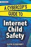 Glen Klinkhart A Cybercop's Guide to Internet Child Safety