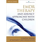 EMDR Therapy and Adjunct Approaches with Children: Complex Trauma, Attachment, and Dissociationby Ana Gomez MC LPC
