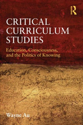 Critical Curriculum Studies Education Consciousness and the Politics of Knowing Critical Social Thought