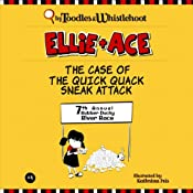 Ellie and Ace: The Case of the Quick Quack Sneak Attack | [Tangerine Toodles, Wednesday Whistlehoot]