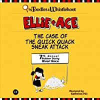 Ellie and Ace: The Case of the Quick Quack Sneak Attack (       UNABRIDGED) by Tangerine Toodles, Wednesday Whistlehoot Narrated by Tiffany Williams