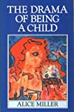 The Drama of Being a Child (0860688984) by ALICE MILLER