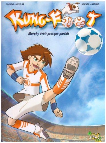 Kung- Foot (1) : Murphy était presque parfait