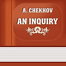 An Inquiry (Annotated) (       UNABRIDGED) by Anton Checkhov Narrated by Anastasia Bertollo