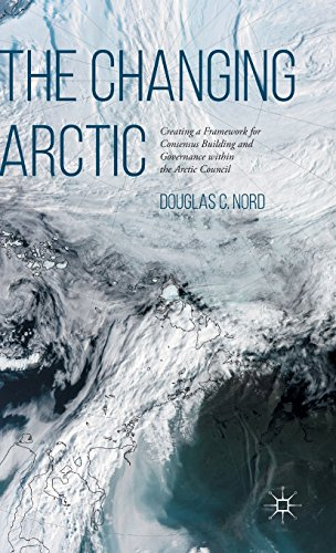 The Changing Arctic: Consensus Building and Governance in the Arctic Council PDF