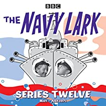 The Navy Lark: Collected Series 12: Classic Comedy from the BBC Radio Archive Radio/TV Program by Laurie Wyman Narrated by Stephen Murray, Leslie Phillips, Jon Pertwee