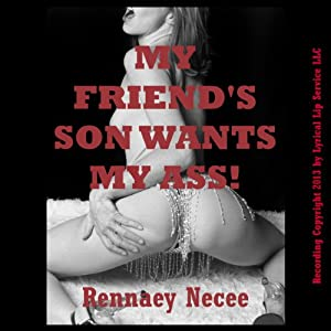 My Friend's Son Wants My Ass!: The MILF's First Anal Sex | [Rennaey Necee]