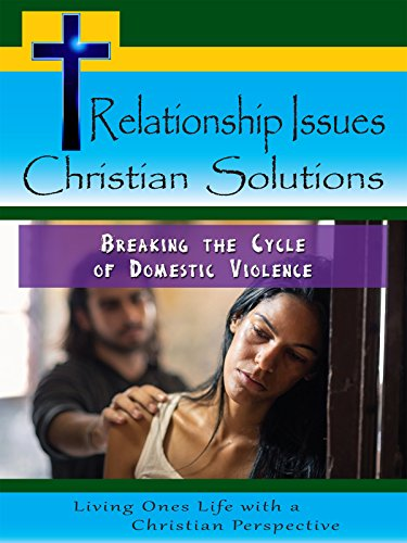 Relationship Issues Christian Solutions: Breaking the Cycle of Domestic Violence