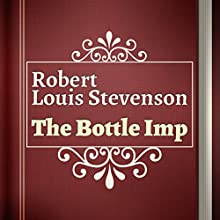 The Bottle Imp (       UNABRIDGED) by Robert Louis Stevenson Narrated by Anastasia Bertollo