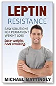 Leptin Resistance: Easy Solutions for Permanent Weight Loss: (Leptin Resistance Diet, Leptin Resistance Treatment)