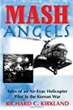 Richard C. Kirkland MASH Angels: Tales of an Air-Evac Helicopter Pilot in the Korean War