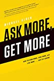 img - for Ask More, Get More: How to Earn More, Save More, and Live More...Just by ASKING book / textbook / text book