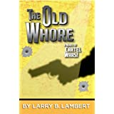 The Old Whore: A Novel of Cartel Wars (The Cartel Wars Book 2) ~ Larry B. Lambert