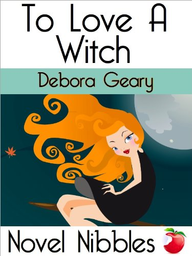 To Love A Witch (A Novel Nibbles title) by Debora Geary