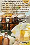 Lindsey P Essential Oils & Weight Loss For Beginners, Top Essential Oil Recipes, Carrier Oils For Beginners, Essential Oils & Aromatherapy For Beginners & ... Beginners: Volume 12 (Essential Oils Box Set)