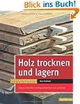 Holz trocknen und lagern: Eigenes Nut...