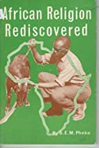 African religion re-discovered, by S. E. M…