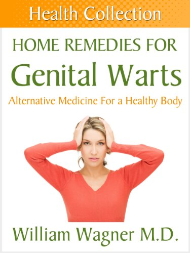 Home Remedies for Genital Warts: Alternative Medicine for a Healthy Body (Health Collection)