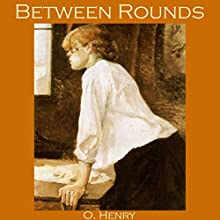 Between Rounds Audiobook by O. Henry Narrated by Cathy Dobson