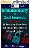 Information Security for Small Businesses - The Basics: 11 Security Practices all Small Businesses Should Follow