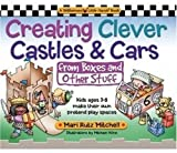 Creating Clever Castles and Cars (Williamson Little Hands Book (Paperback)): From Boxes and Other Stuff Mari Rutz Mitchell