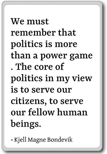 We must remember that politics is more... - Kjell Magne Bondevik - fridge magnet, White - Magnete frigo